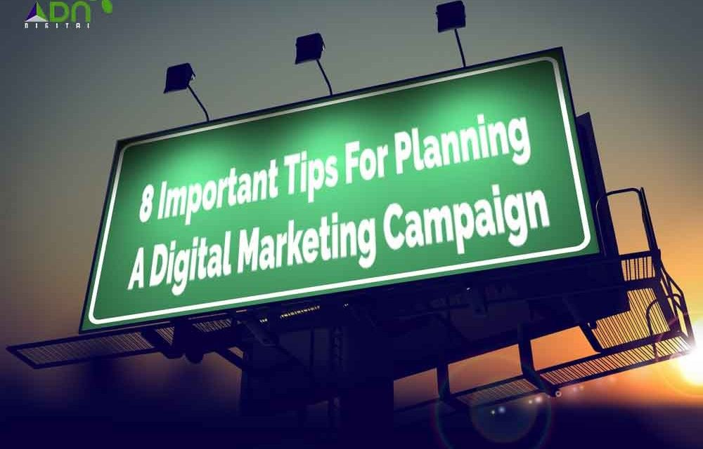 8 Important Tips For Planning A Digital Marketing Campaign