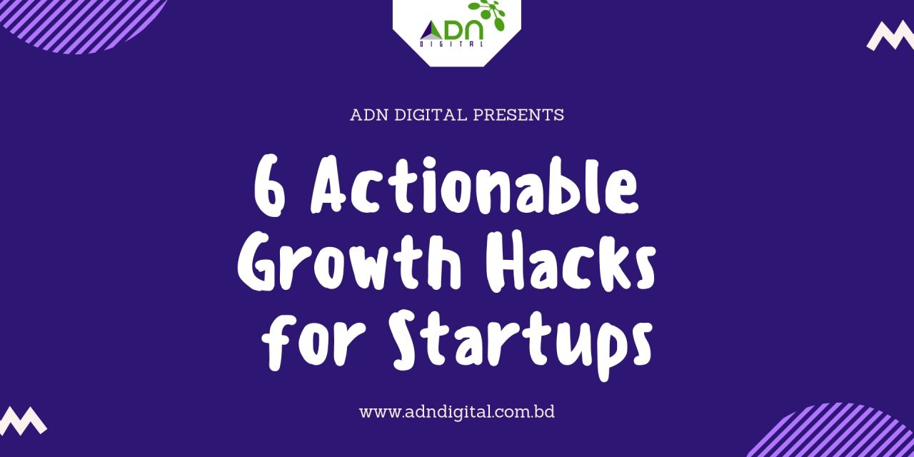 6 Actionable Growth Hacks for Startups – Proven!