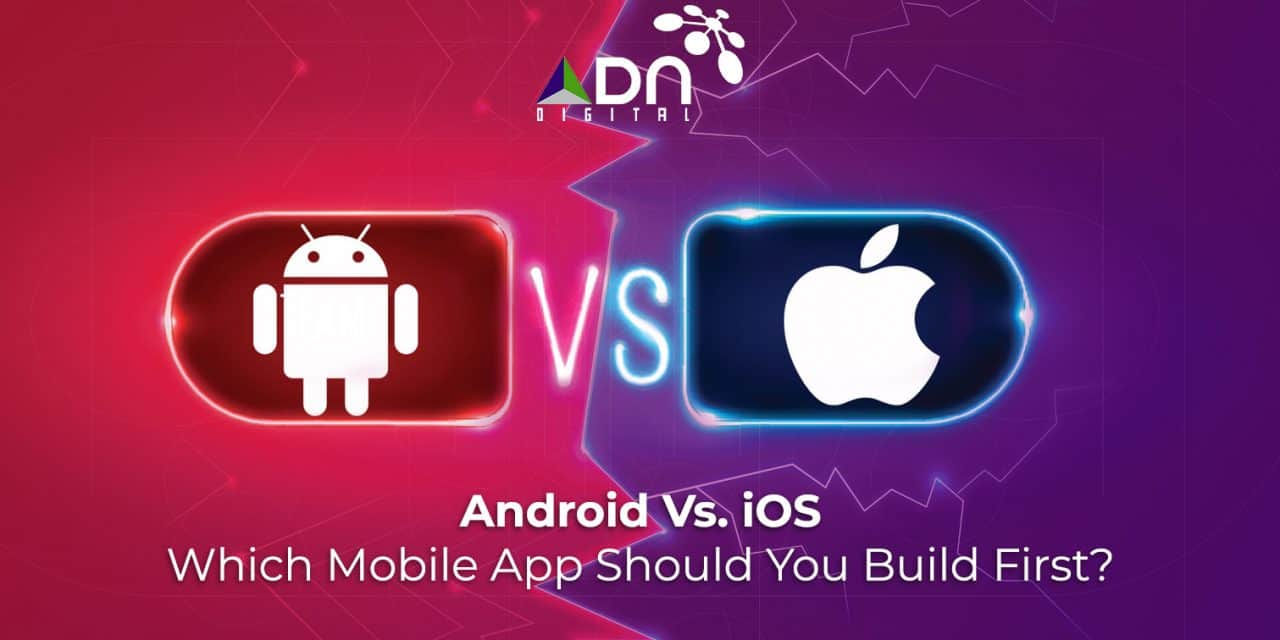 Which Mobile App Should You Build First? iOS Vs. Android
