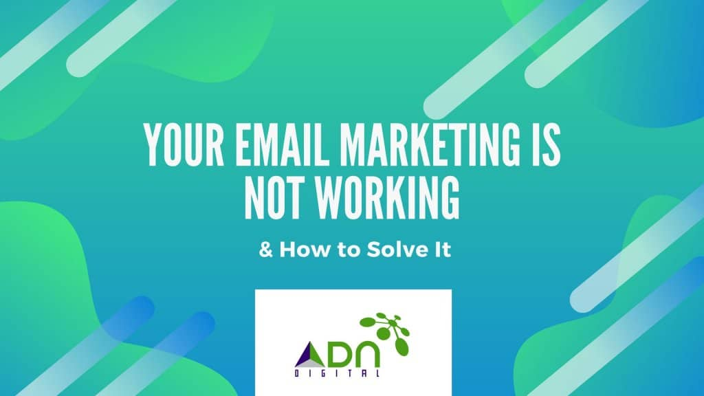 Your Email Marketing is not working & how to solve it