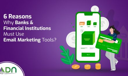 Email Marketing Tools – 6 Reasons to Use Them for Banks & Financial Institutions