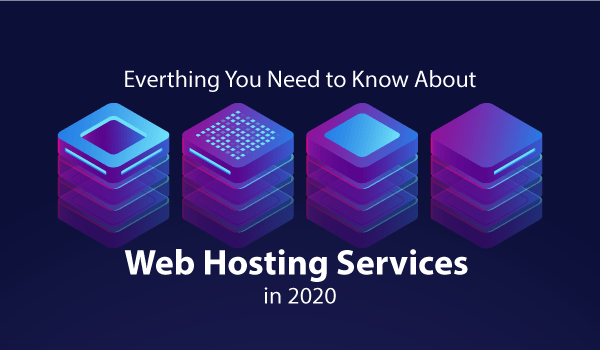 Web Hosting Services- Everything You Need to Know in 2020